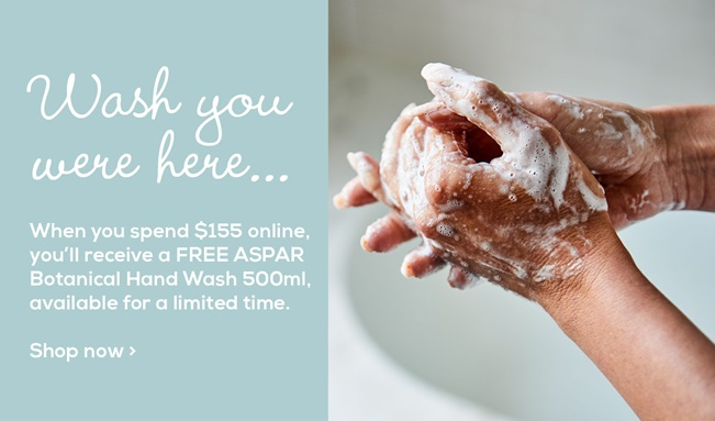 For a limited time when you spend over $155 on products online, you'll receive a FREE ASPAR Botanical Hand Wash 500ml.